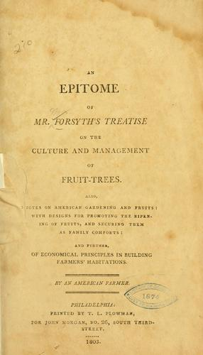 Download An epitome of Mr. Forsyth's treatise on the culture and management of fruit-trees