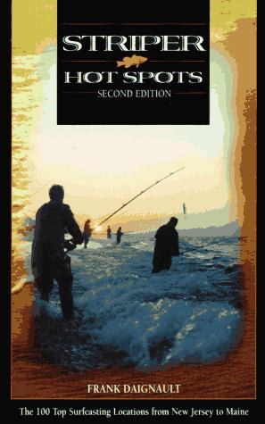 Striper Hot Spots The 100 Top Surfcasting Locations from Maine to New Jersey 2nd Edition, Daignault, Frank