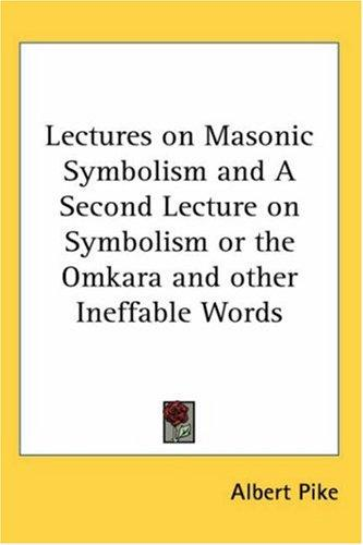 Download Lectures on Masonic Symbolism and A Second Lecture on Symbolism or the Omkara and other Ineffable Words