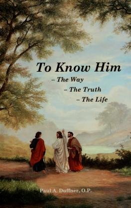 Cover of: To know him--the way--the truth--the life | Paul A. Duffner