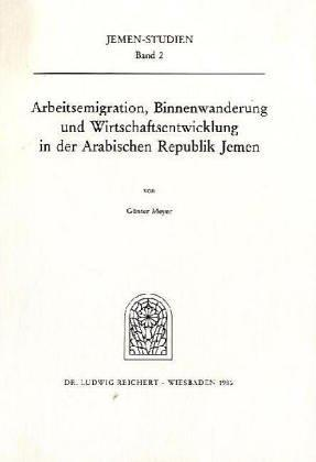 Arbeitsemigration, Binnenwanderung und Wirtschaftsentwicklung in der Arabischen Republik Jemen by Meyer, Günter Dr. rer. nat. habil.