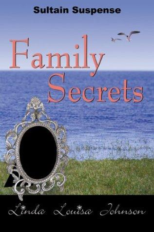 Family Secrets by Linda Louisa Johnson