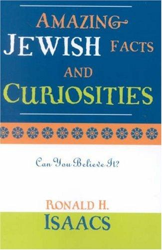 Amazing Jewish Facts and Curiosities by Ronald H. Isaacs