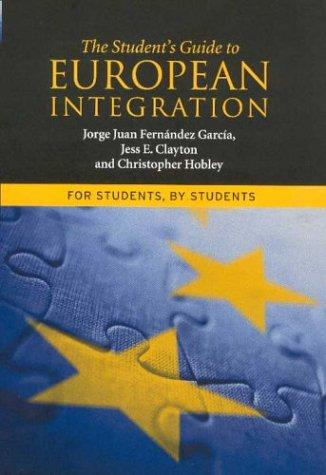 The student's guide to European integration by Jess E. Clayton, Christopher Hobley