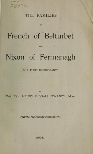 The families of French of Belturbet and Nixon of Fermanagh, and their descendants by Henry Biddall Swanzy