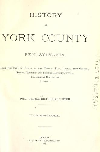 History of York County, Pennsylvania by John Gibson, historical editor.