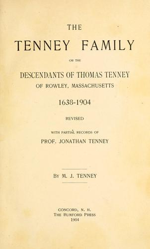 The Tenney family, or, The descendants of Thomas Tenney of Rowley, Massachusetts, 1638-1904, revised with partial records of Prof. Jonathan Tenney by Martha Jane Tenney