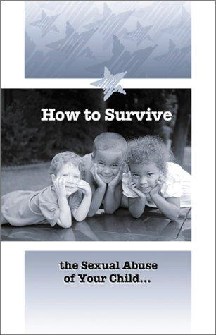 How to Survive the Sexual Abuse of Your Child by Christine Larsen, Ann Zaro