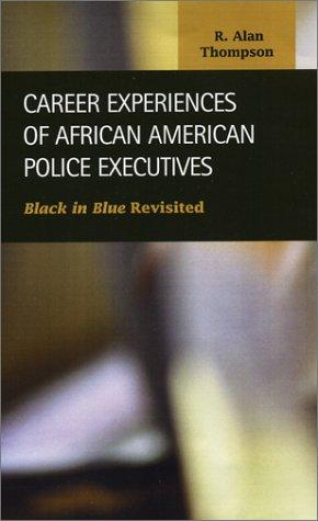 Career Experiences of African American Police Executives by R. Alan Thompson