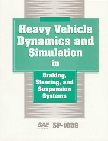 Heavy Vehicle Dynamics and Simulation in Braking, Steering and Suspension Systems by Society of Automotive Engineers.