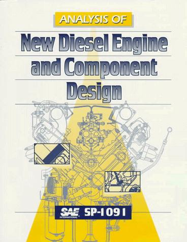Analysis of New Diesel Engine and Component Design by Society of Automotive Engineers.