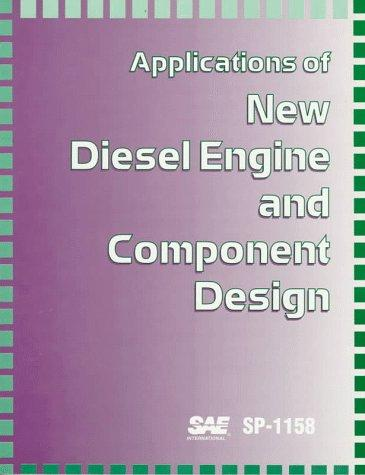 Applications of New Diesel Engine and Component Design by Society of Automotive Engineers.