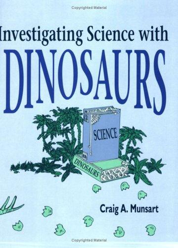 Investigating science with dinosaurs by Craig A. Munsart