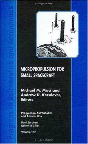 Micropropulsion for small spacecraft by Michael M. Micci