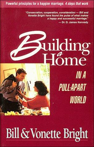 Building a home in a pull-apart world by Bill Bright