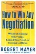 How to Win Any Negotiation by Robert Mayer