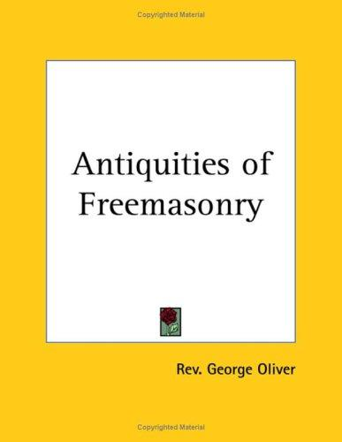 Antiquities of Freemasonry by George Oliver