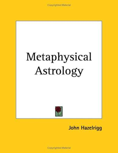 Metaphysical Astrology by John Hazelrigg