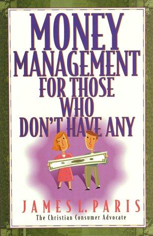 Money management for those who don't have any by James L. Paris